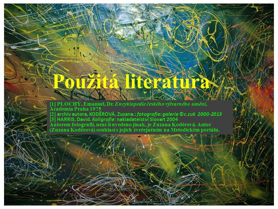 Použitá literatura [1] PLOCHÝ, Emanuel, Dr. Encyklopedie českého výtvarného umění, Academia Praha 1975.